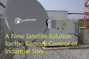 A New Satellite Solution for the Remote Control of Industrial Sites