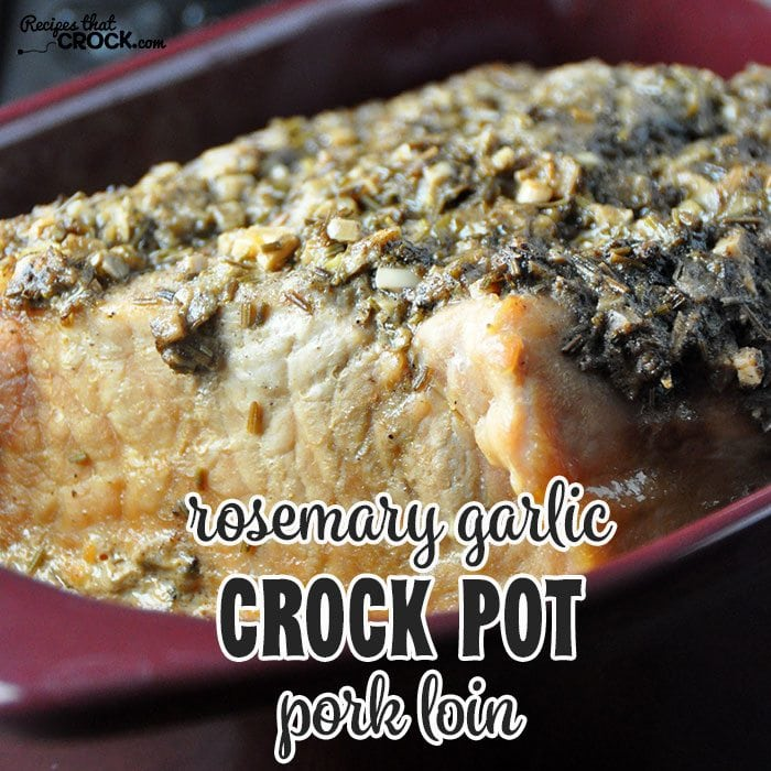This Rosemary Garlic Crock Pot Pork Loin has an amazing flavor!