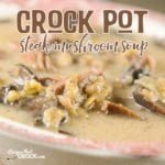 Crock Pot Steak Mushroom Soup is a tasty all day slow cooker soup!