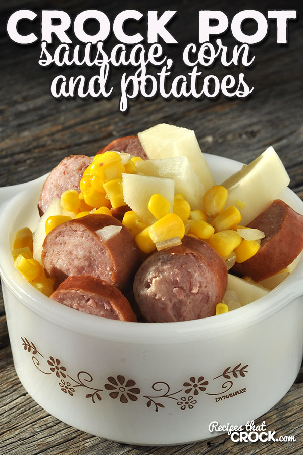 Looking for an easy to prepare meal for your family that will fill them up and leave everyone happy? You will not be disappointed in this Crock Pot Sausage, Potatoes and Corn recipe!
