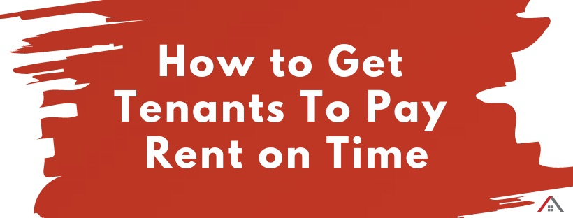 How To Get Tenants To Pay Rent On Time