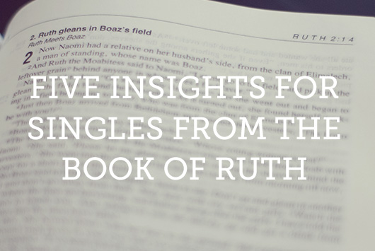 5 Insights For Singles From The Book Of Ruth True Woman Blog Revive Our Hearts