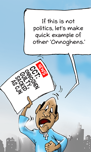 Ogbeni Editorial Cartoon, CJN Onnoghen guilty-sacked