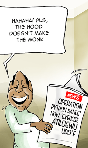 Operation Python Dance' now 'Exercise Atilogwu Udo