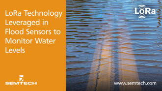 Semtech Semtech s LoRa Technology and Senet s LoRaWAN based Network Leveraged in  Flood Sensors to Monitor Water Levels