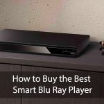 How to Buy the Best Smart Blu Ray Player