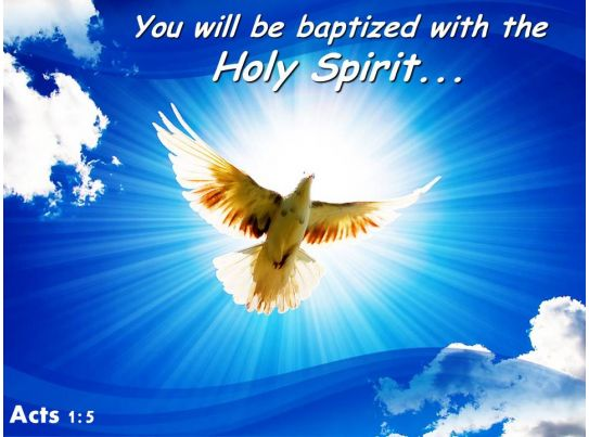 Acts 1 5 Baptized With The Holy Spirit Powerpoint Church