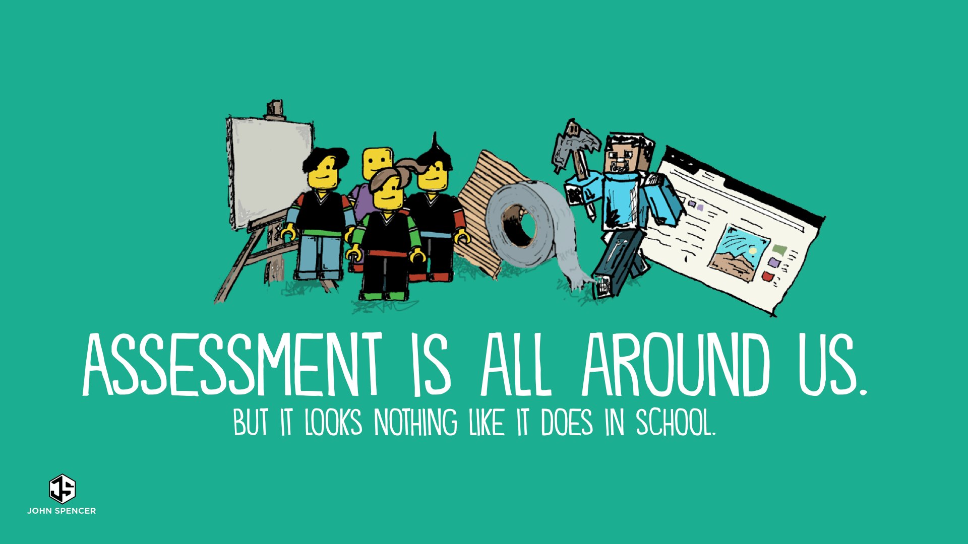 How Does Assessment Work in a P B L  Unit    John Spencer Assessment is all around us