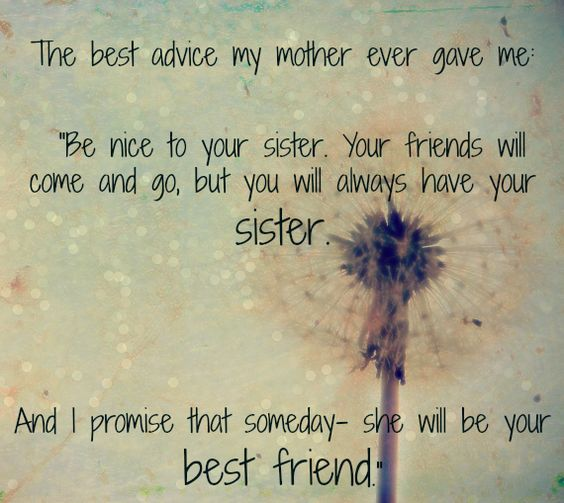 81 Sister Quotes That Perfectly Describe Your Sister   Spirit Button The best advice my mother ever gave me     Be nice to your sister  Your  friends will come and go  but you will always have your sister