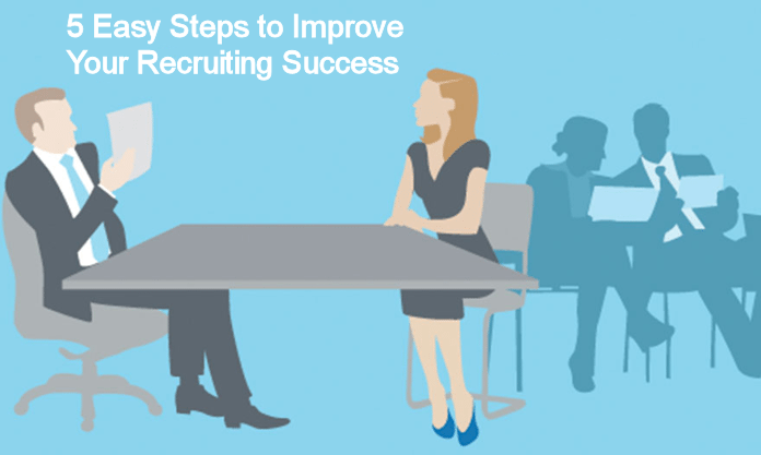 5 Easy Steps to Improve Your Recruiting Success