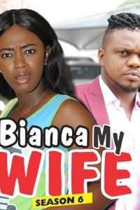 BIANCA MY WIFE Part 6 – 2018 Nollywood Movie [Watch & Download]