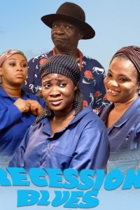 Recession Blues – Nollywood Movie 2018 [Watch & Download]