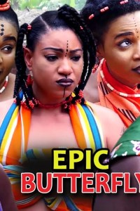 EPIC BUTTERFLY SEASON 2 – Latest Nollywood Movie 2019