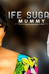 IFE SUGAR MUMMY – Latest Yoruba Comedy Movie 2019