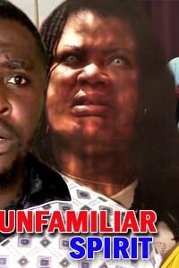 UNFAMILIAR SPIRIT SEASON 1 – Latest Nollywood Movie 2019