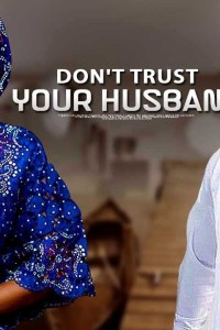 DON'T TRUST YOUR HUSBAND – Latest Yoruba Movie 2019