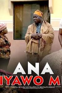 ANA IYAWO MI – Latest Yoruba Movie 2019