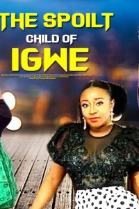 The Spoilt Child of Igwe 1 – Nollywood Movie 2019