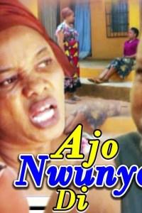 AJO NWUNYE DI Season 1&2 – Nollywood Movie 2019