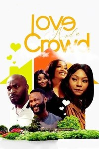 LOVE AND A CROWD – Nollywood Movie 2019