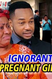 IGNORANT PREGNANT GIRL SEASON 1 – Nollywood Movie 2019