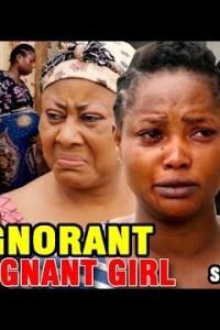 IGNORANT PREGNANT GIRL SEASON 3 – Nollywood Movie 2019