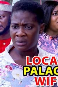 LOCAL PALACE WIFE SEASON 6 – Nollywood Movie 2019