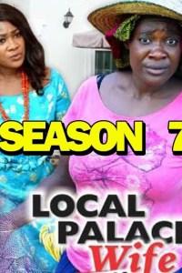 LOCAL PALACE WIFE SEASON 7 – Nollywood Movie 2019