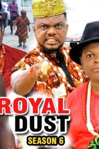 ROYAL DUST SEASON 6 – Nollywood Movie 2019