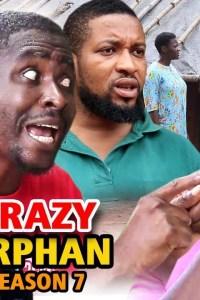 CRAZY ORPHAN SEASON 7 – Nollywood Movie 2019