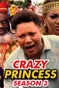 CRAZY PRINCESS SEASON 3 – Nollywood Movie 2019