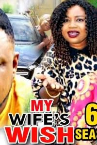 MY WIFE'S WISH SEASON 6 – Nollywood Movie 2019
