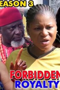 FORBIDDEN ROYALTY SEASON 3 – Nollywood Movie 2019