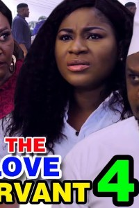 THE LOVE SERVANT SEASON 4 – Nollywood Movie 2019