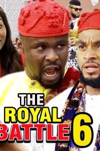 THE ROYAL BATTLE SEASON 6 – Nollywood Movie 2019