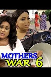 MOTHERS WAR SEASON 6 – Nollywood Movie 2019