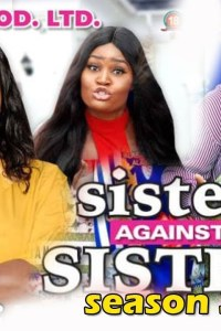 SISTER AGAINST SISTER SEASON 3 – Nollywood Movie 2019