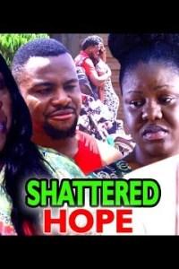 SHATTERED HOPE SEASON 1 – Nollywood Movie 2020