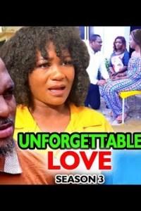 UNFORGETTABLE LOVE SEASON 3 – Nollywood Movie 2020