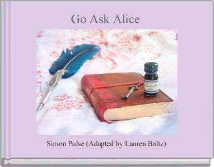 Go Ask Alice    Free Books   Children s Stories Online   StoryJumper  Go Ask Alice    Free Books   Children s Stories Online   StoryJumper