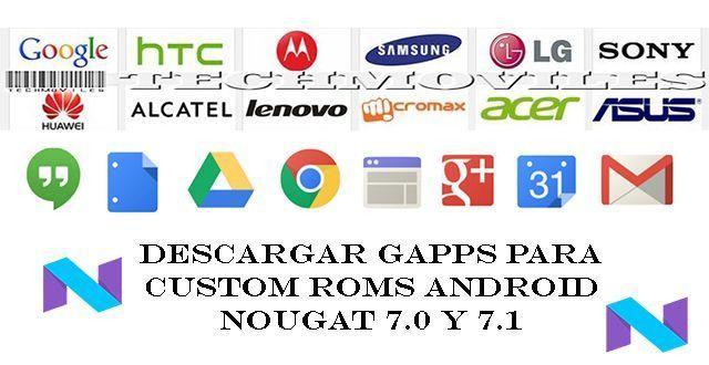 Descargar Gapps para Custom ROMs Android Nougat 7 0 y 7 1