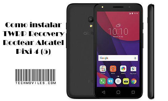 Como instalar TWRP Recovery Rootear Alcatel Pixi 4 5