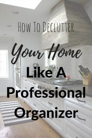 How To Declutter Your Home Like A Professional Organizer   The     When it comes to decluttering your home  it can seem rather overwhelming   But professional