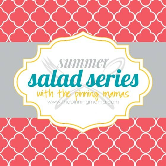 Summer Salad Series www.thepinningmama.com