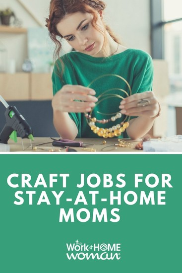 Craft Jobs For Stay At Home Moms The Work At Home Woman