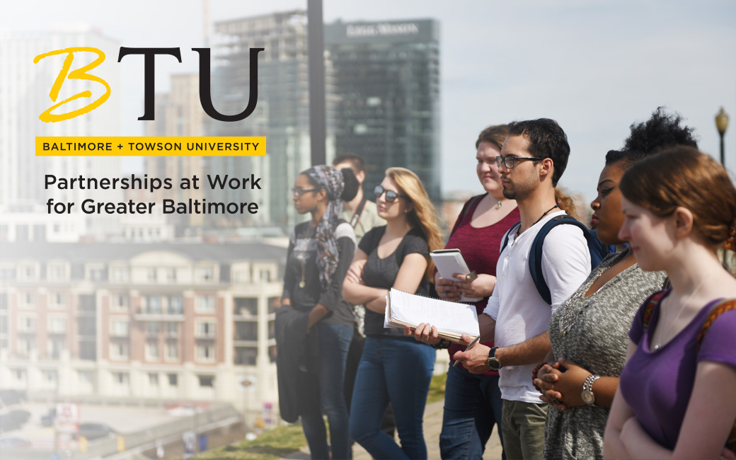 Partnerships for Greater Baltimore   Towson University Students facing left looking over city with BTU logo superimposed over it