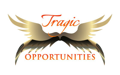 Tragic Opportunities – Turn Tragedy Into Opportunity