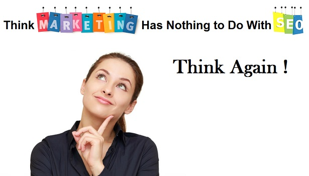 Think Marketing Has Nothing to Do With SEO? Think Again!