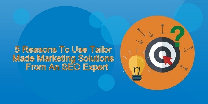5 Reasons to Use Tailor Made Marketing Solutions from an SEO Expert