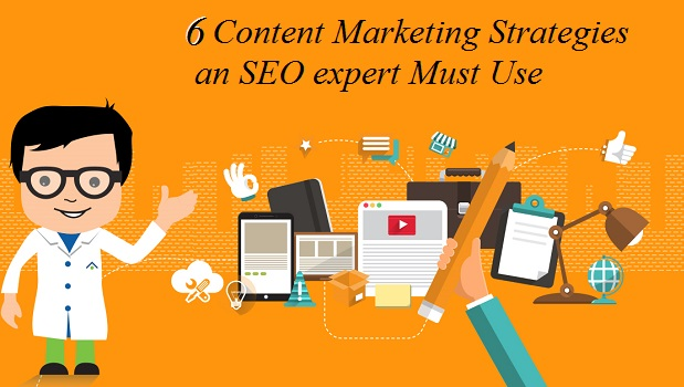 6 Content Marketing Strategies an SEO expert Must Use